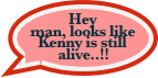 Hey man, looks like Kenny is still alive..!!